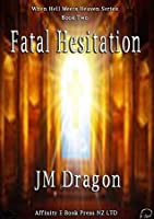 Fatal Hesitation (When Hell Meets Heaven)