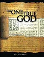 The One True God: A Biblical study of the Doctrine of God