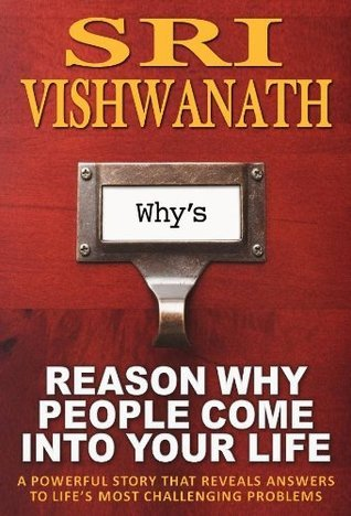 Reason Why People Come Into Your Life : A powerful story that reveals answers to lifes most challenging problems  by  Vishwanath