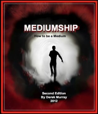 How to be a Medium - Mediumship second edition  by  Derek Murray