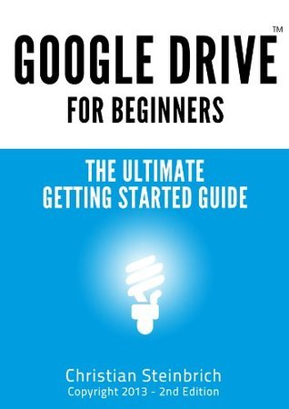 Google Drive For Beginners - The Ultimate Getting Started Guide Christian Steinbrich