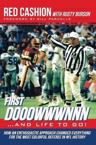First Dooowwwnnn...and Life To Go!: How an Enthusiastic Approach Changed Everything for the Most Colorful Referee in NFL History Red Cashion