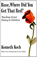 Rose, Where Did You Get That Red?: Teaching Great Poetry to Children (Vintage)
