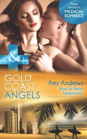Gold Coast Angels: How to Resist Temptation (Gold Coast Angels, #4)  by  Amy Andrews