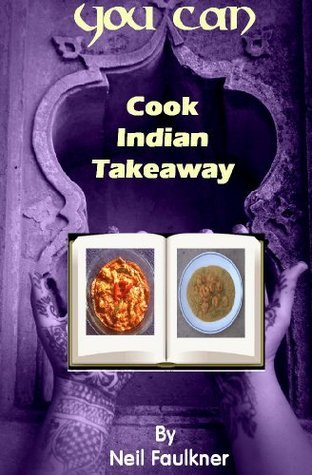 You Can Cook Indian Takeaway  by  Neil Faulkner
