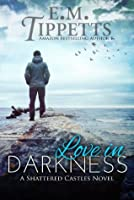 Love In Darkness (Shattered Castles)