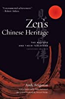 Zen's Chinese Heritage: The Masters and Their Teachings