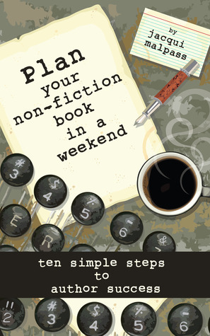 Plan your non-fiction book in a weekend  by  Jacqui Malpass