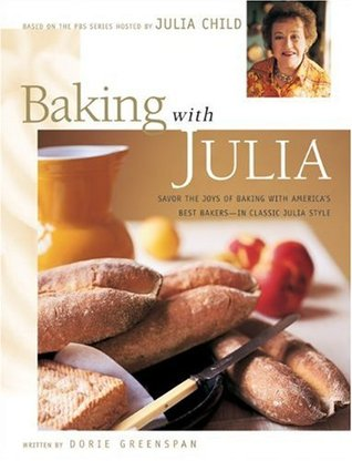 Baking with Julia: Savor the Joys of Baking with Americas Best Bakers  by  Dorie Greenspan