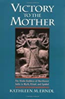 Victory to the Mother: The Hindu Goddess of Northwest India in Myth, Ritual, and Symbol