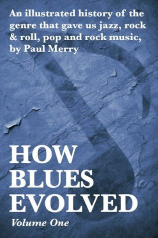 How Blues Evolved Volume One Paul Merry