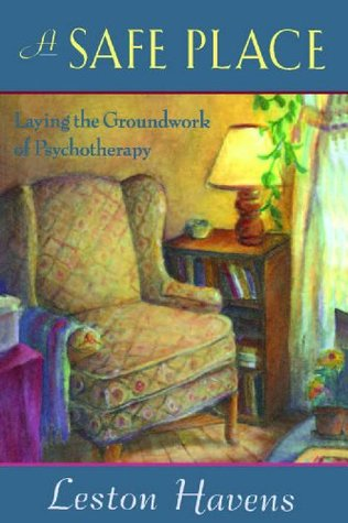 A Safe Place: laying the groundwork of psychotherapy Leston Havens