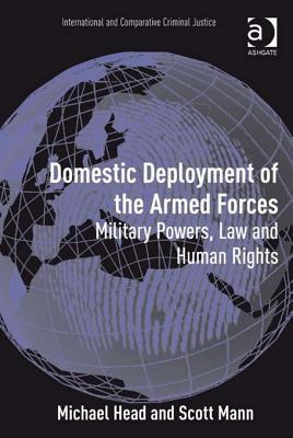 Domestic Deployment of the Armed Forces: Military Powers, Law and Human Rights  by  Michael Head