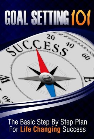 Goal Setting 101-The Basic Step Step Plan for Life Changing Success by James Heiniger