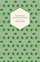 The Mother - A Play in Three Acts - Authorized English Version by Paul Selver