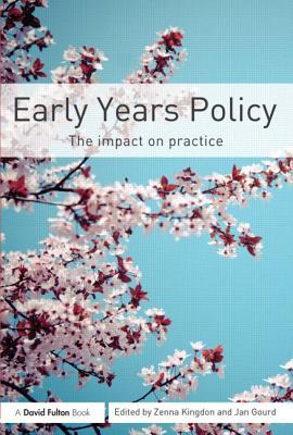 Early Years Policy: The Impact on Practice Zenna Kingdon