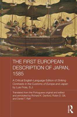 The First European Description of Japan, 1585: A Critical English-Language Edition of Striking Contrasts in the Customs of Europe and Japan  by  Luis Frois Sj