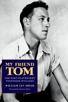 My Friend Tom: The Poet-Playwright Tennessee Williams  by  William Jay Smith