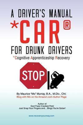 A Drivers Manual for Drunk Drivers: Car: Cognitive Apprenticeship Recovery  by  Maurice Mo Murray