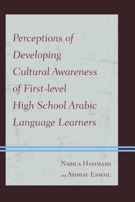 Perceptions of Developing Cultural Awareness of First-Level High School Arabic Language Learners Nabila Hammami