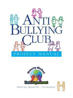 Anti-Bullying Club/Project Manual  by  Utterly Global Youth Empowerment