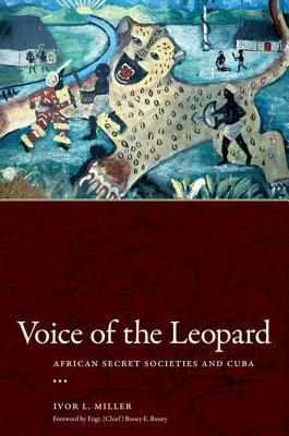 Voice of the Leopard: African Secret Societies and Cuba  by  Ivor L. Miller