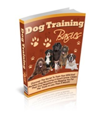 Dog Training Basics: Discover the Secrets to Train Your Wild and Reckless Dog  by  John Edgar