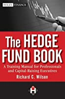 The Hedge Fund Book: A Training Manual for Professionals and Capital-Raising Executives (Wiley Finance)