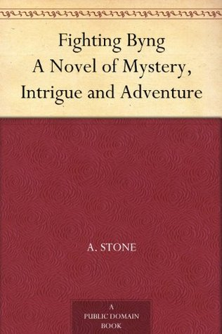 Fighting Byng A Novel of Mystery, Intrigue and Adventure  by  A. Stone