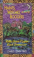 Haints, WItches & Boogers: Tales From Upper East Tennessee