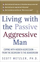 Living with the Passive-Aggressive Man: Coping with Hidden Aggression--from the Bedroom to