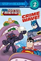 Crime Wave! (DC Super Friends Step into Reading)