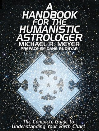A Handbook for the Humanistic Astrologer  by  Dane Rudhyar