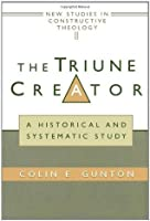 The Triune Creator: A Historical and Systematic Study (Edinburgh Studies in Constructive Theology)