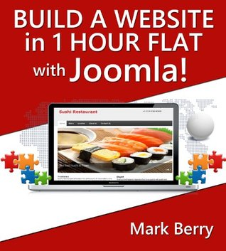 Build a website in 1 hour flat with Joomla!  by  Mark Berry