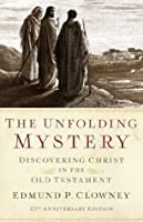 The Unfolding Mystery (2d. ed.): Discovering Christ in the Old Testament