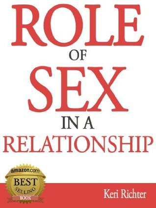 Role of Sex in a Relationship  by  Keri Richter