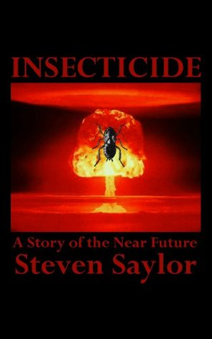 Insecticide: A Story of the Near Future Steven Saylor