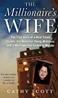 The Millionaire's Wife: The True Story of a Real Estate Tycoon, his Beautiful Young Mistress, and a Marriage that Ended in M