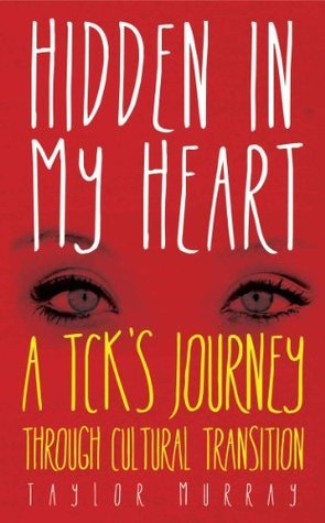 Hidden in My Heart: A TCKs Journey Through Cultural Transition  by  Taylor Murray