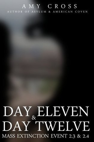 Day Eleven and Day Twelve (Mass Extinction Event 2.3 and 2.4)  by  Amy Cross