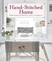 Hand-Stitched Home: Embroidered Inspirations, Ideas, and Projects