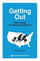 Getting Out: Your Guide to Leaving America (Process Self-reliance Series)