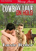 Cowboy Love on Hold [Love: The Cowboy Way 1] (Siren Publishing Menage Amour)
