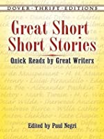 Great Short Short Stories: Quick Reads by Great Writers: Quick Reads by Great Writers