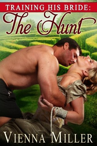 Training His Bride: The Hunt  by  Vienna Miller