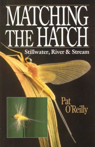 MATCHING THE HATCH: STILLWATER, RIVER AND STREAM  by  Pat OReilly