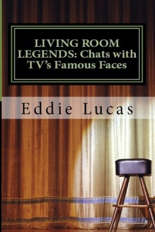 LIVING ROOM LEGENDS: Chats with TVs Famous Faces  by  Eddie Lucas