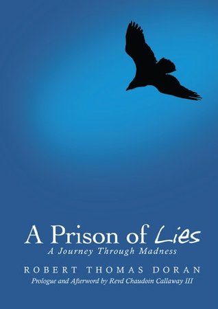 A Prison of Lies: A Journey Through Madness  by  Thomas Doran, Robert