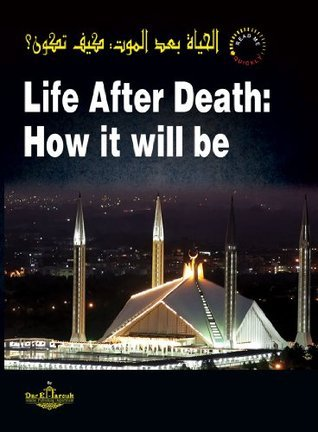 Life After Death: How it will be  by  Khalid Al-Amry